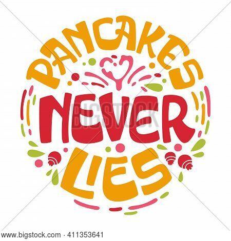 Pancake Themed Lettering Phrase - Pancakes Never Lies.