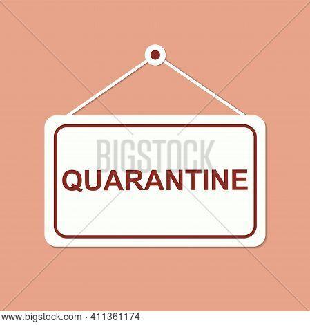 Quarantine Sign. Virus Quarantine. Coronavirus Covid-19. Pandemic. Stop And Protection Sign. Vector