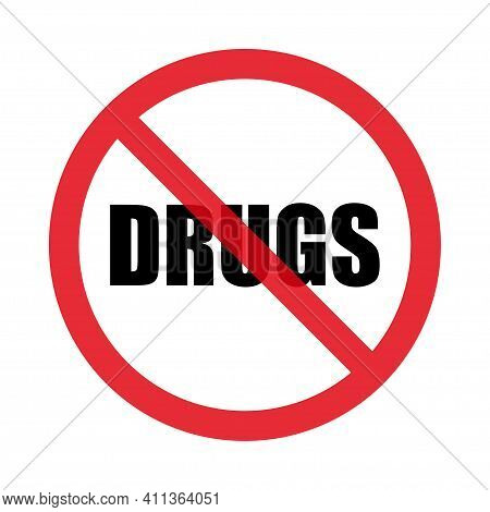No Drugs Signs . Drug Prohibition Means No Drugs. Isolated On White Background. Flat Style. Vector G