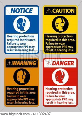 Hearing Protection Required In This Area, Failure To Wear Appropriate Ppe May Result In Hearing Loss