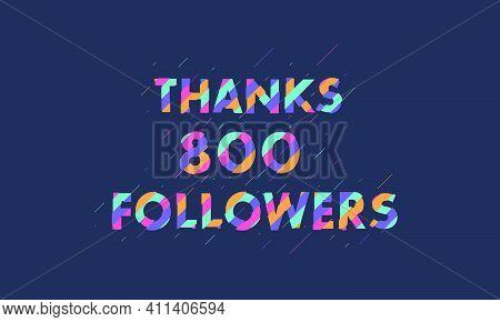 Thanks 800 Followers Celebration Modern Colorful Design Vector Illustration.