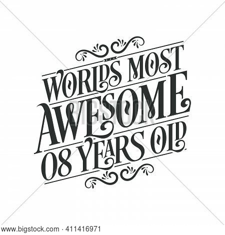 World\'s Most Awesome 8 Years Old, 8 Years Birthday Celebration Lettering