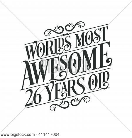 World's Most Awesome 26 Years Old, 26 Years Birthday Celebration Lettering