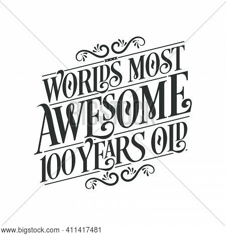 World's Most Awesome 100 Years Old, 100 Years Birthday Celebration Lettering