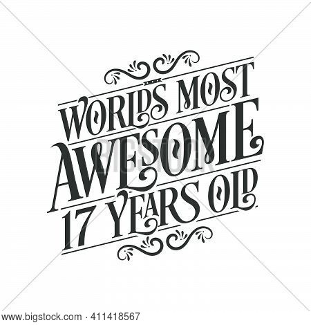 World's Most Awesome 17 Years Old, 17 Years Birthday Celebration Lettering