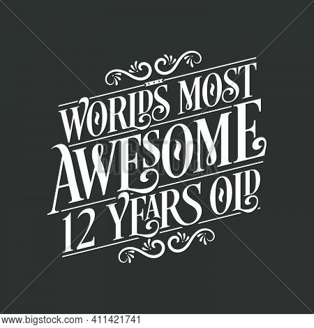 12 Years Birthday Typography Design, World's Most Awesome 12 Years Old