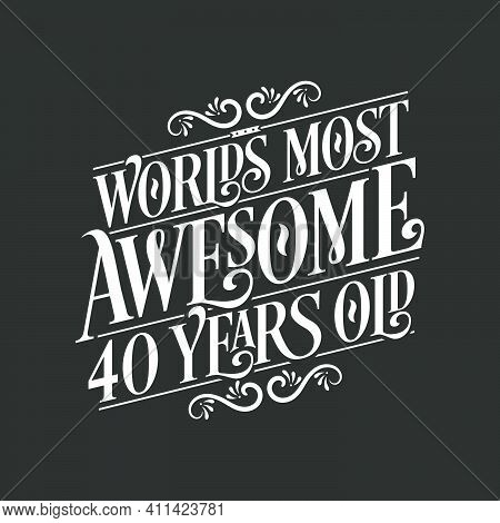 40 Years Birthday Typography Design, World's Most Awesome 40 Years Old