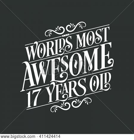 17 Years Birthday Typography Design, World's Most Awesome 17 Years Old