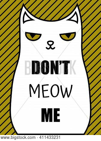 Cute Illustration Of Weird Cat And Text Don't Meow Me