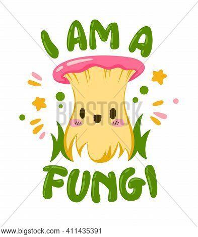 Funny Lettering Pun Phrase - I Am A Fungi.