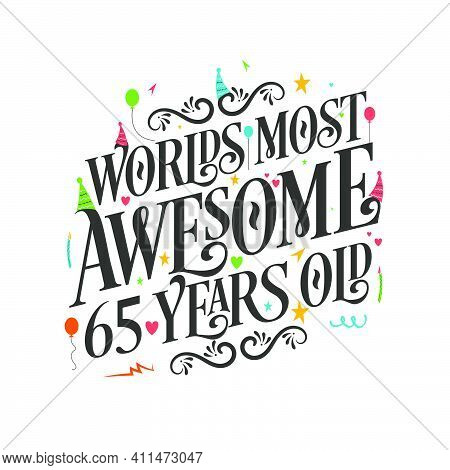 World's Most Awesome 65 Years Old - 65 Birthday Celebration With Beautiful Calligraphic Lettering De