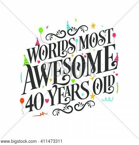 World's Most Awesome 40 Years Old - 40 Birthday Celebration With Beautiful Calligraphic Lettering De