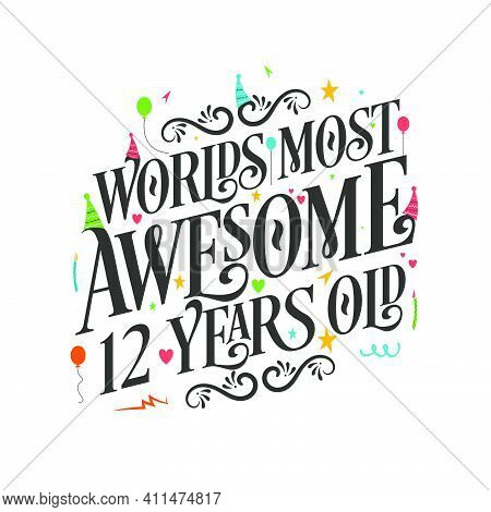 World's Most Awesome 12 Years Old - 12 Birthday Celebration With Beautiful Calligraphic Lettering De