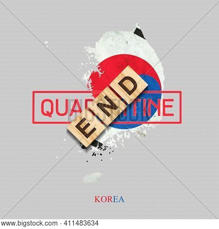 End Of Quarantine. The Inscription On Wooden Blocks On The Background Of The Map Of Korea. The End O