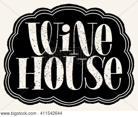 Wine House Hand Lettering Typography. Text For Restaurant, Winery, Vineyard, Festival. Phrase For Me