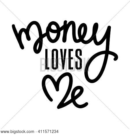 Money Loves Me. Hand Lettered Funny Quote