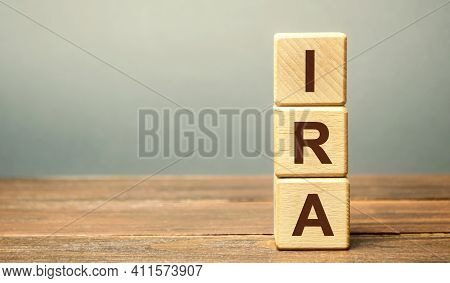 Wooden Blocks With The Word Ira - Individual Retirement Account. Tax-advantaged Account That Individ