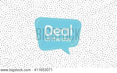 Deal Of The Day Symbol. Blue Speech Bubble On Polka Dot Pattern. Special Offer Price Sign. Advertisi