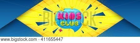 Kids Club Banner. Abstract Background With Offer Message. Fun Playing Zone Sticker. Children Games P