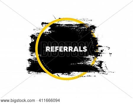 Referrals Symbol. Paint Brush Stroke In Circle Frame. Referral Program Sign. Advertising Reference.