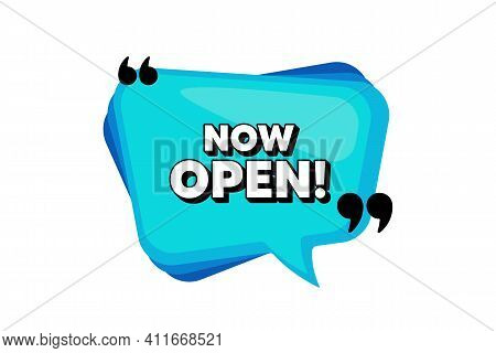 Now Open. Blue Speech Bubble Banner With Quotes. Promotion New Business Sign. Welcome Advertising Sy