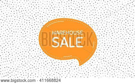 Warehouse Sale. Orange Speech Bubble On Polka Dot Pattern. Special Offer Price Sign. Advertising Dis