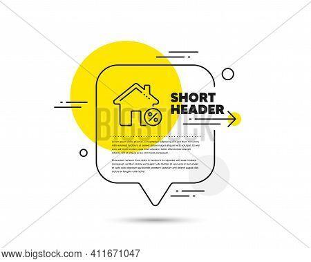 Loan House Percent Line Icon. Speech Bubble Vector Concept. Discount Sign. Credit Percentage Symbol.