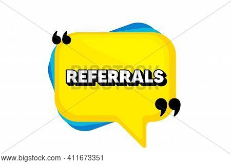 Referrals Symbol. Yellow Speech Bubble Banner With Quotes. Referral Program Sign. Advertising Refere