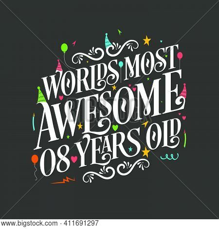 World's Most Awesome 8 Years Old, 8 Years Birthday Celebration Lettering