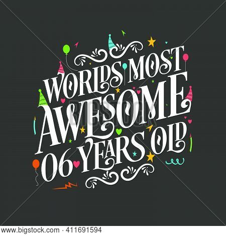 World's Most Awesome 6 Years Old, 6 Years Birthday Celebration Lettering