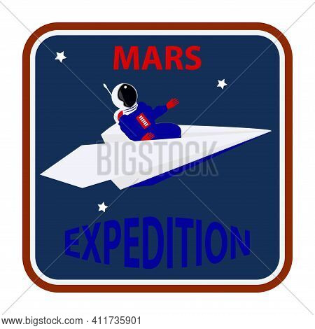 Exploration Mars - Emblem. Cartoon Astronaut Flies In A Paper Airplane - Vector. Space Exploration.