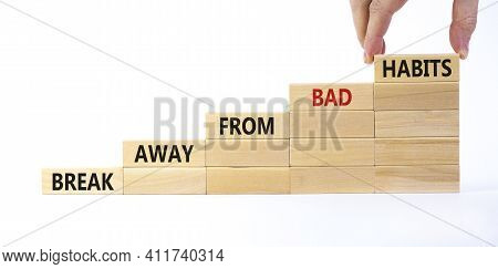 Time To Break Bad Habits. Wooden Blocks With Text 'break Away From Bad Habits'. Businessman Hand. Be