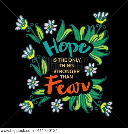 Hope Is The Only Thing Stronger Than Fear. Motivational Quote.