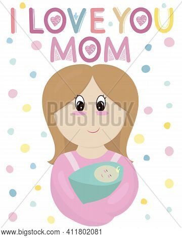 Mom In Pink Dress Holds Newborn Baby In Her Arms, Vector Illustration In Flat Style, I Love You, Mom