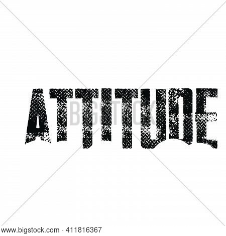 Attitude, Strong Words For Print Or Use As Poster, Card, Flyer Or T Shirt