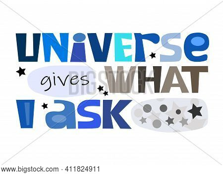 Universe Gives What I Ask Affirmation Quote Colourful Text Art For Blogs Banner Cards Wishes. Inspir