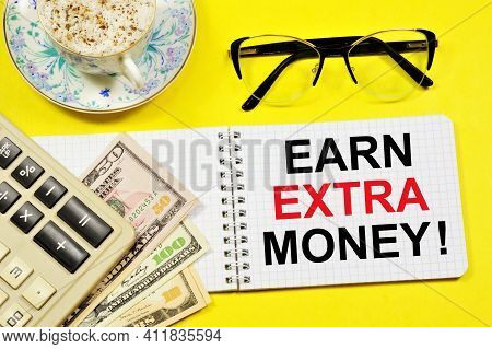 Earn Extra Money. Text Label On The Planning Notebook. It Is Reasonable To Seek Benefits, Manage You