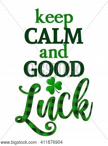 Keep Calm And Good Luck - Funny St Patrick's Day Inspirational Lettering Design For Posters, Flyers,