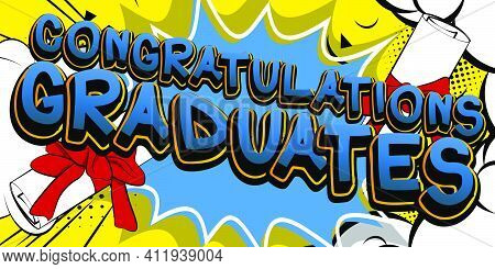 Congratulations Graduates - Comic Book Style Text. Graduation, End Of Educational Year Related Words