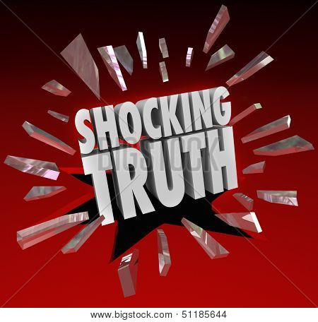 The words Shocking Truth breaking through red glass to illustrate a surprise, bombshell, news, headlines that are distressing or alarming