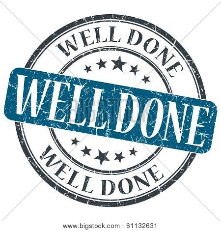 Well Done Blue Grunge Round Stamp On White Background