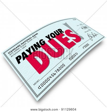 Paying Your Dues words on a check to illustrate earning respect or achievement after performing required or obligated task or work poster