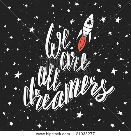 We are all dreamers. Inspirational quote