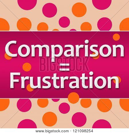 Comparison Equals Frustration Pink Orange Dots Background