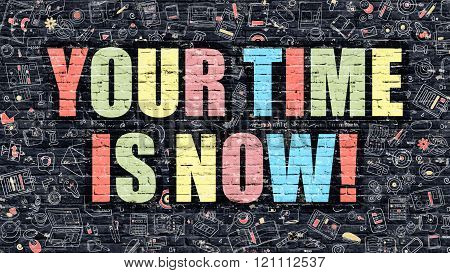 Your Time is Now in Multicolor. Doodle Design.