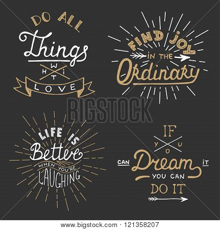 Set of vector inspirational lettering for greeting cards prints and posters. Do all things with love. Find joy in the ordinary. Life is better when you're laughing. If you can dream it you can do it.