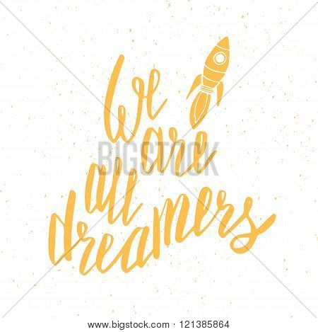 We are all dreamers. Inspirational quote. Poster design made in vector. Bright yellow color