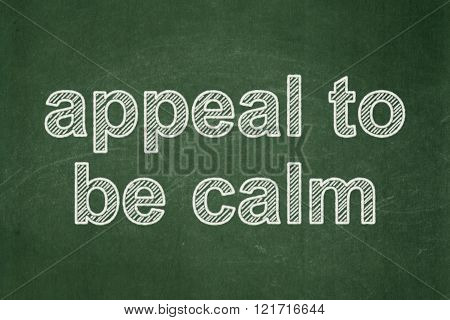 Political concept: Appeal To Be Calm on chalkboard background