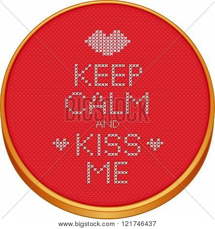 Keep Calm and Kiss Me cross stitch embroidery on wood embroidery hoop with love, a big kiss and hearts, red Aida even-weave cloth texture background needlework sampler isolated on white. poster
