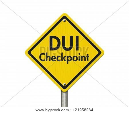 Yellow Warning DUI Checkpoint Highway Road Sign Red Yellow Warning Highway Sign with words DUI Checkpoint isolated on white